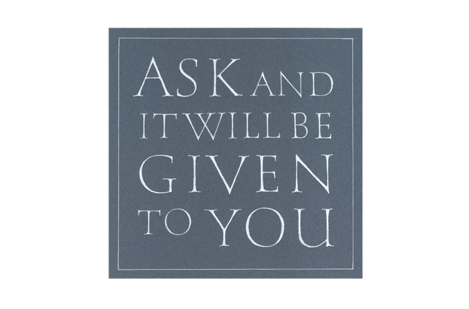 Ask and...